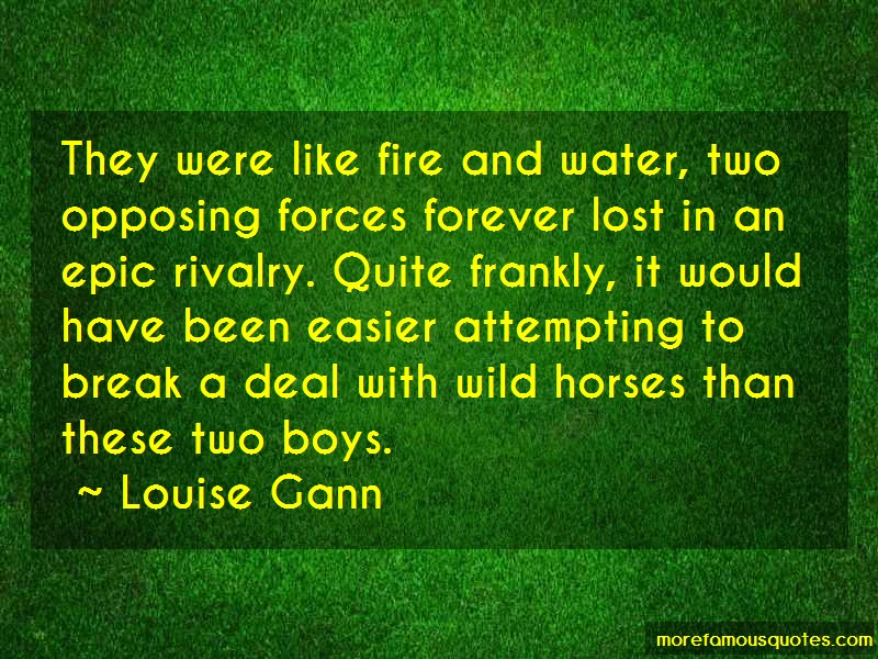 Louise Gann Quotes: They Were Like Fire And Water Two