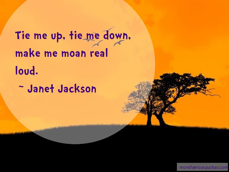 Janet Jackson Quotes: Tie me up tie me down make me moan real