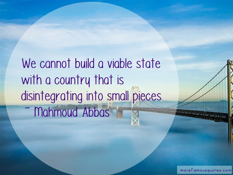 Mahmoud Abbas Quotes: We cannot build a viable state with a