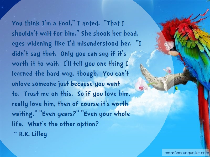 R.K. Lilley Quotes: You think im a fool i noted that i