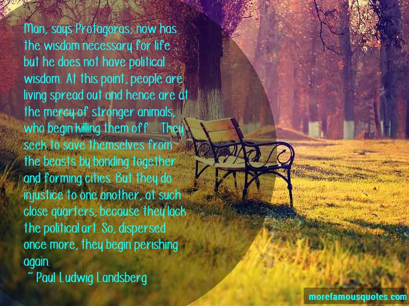 Paul Ludwig Landsberg Quotes: Man says protagoras now has the wisdom