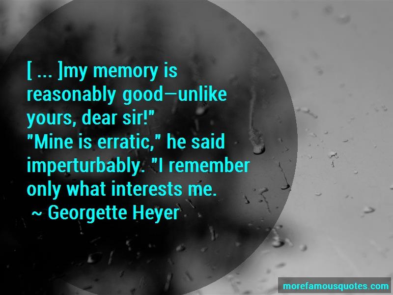 Georgette Heyer Quotes: My Memory Is Reasonably Goodunlike Yours