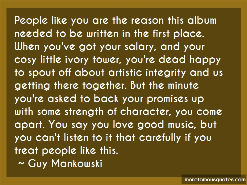 Guy Mankowski Quotes: People like you are the reason this