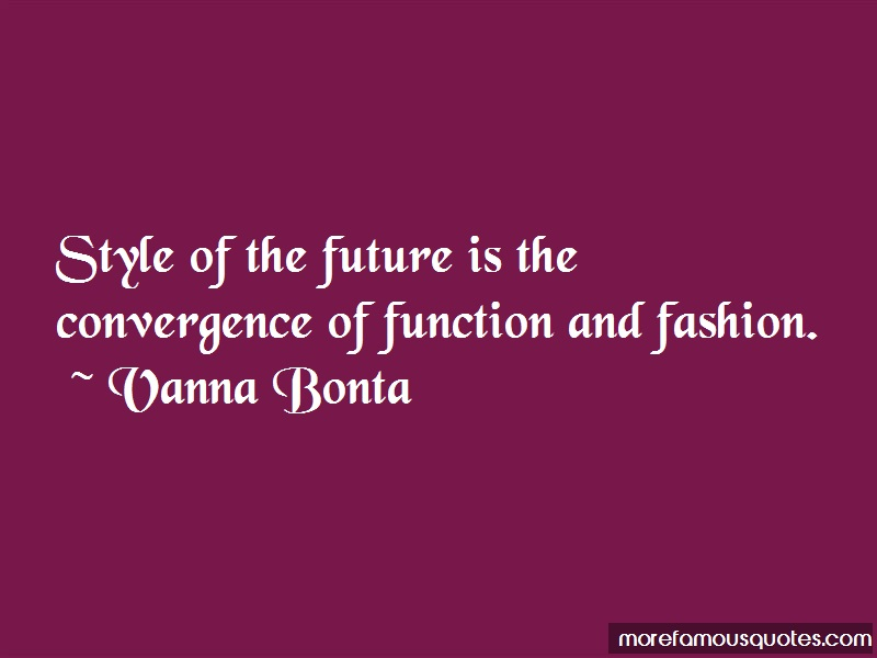 Vanna Bonta Quotes: Style of the future is the convergence