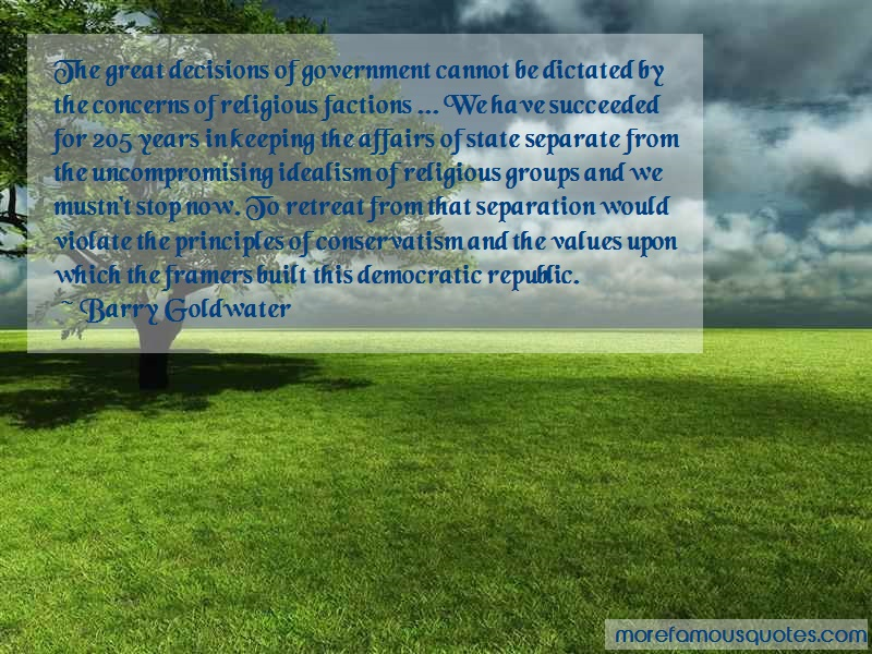 Barry Goldwater Quotes: The great decisions of government cannot