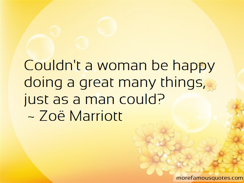 Zoe Marriott Quotes: Couldnt a woman be happy doing a great