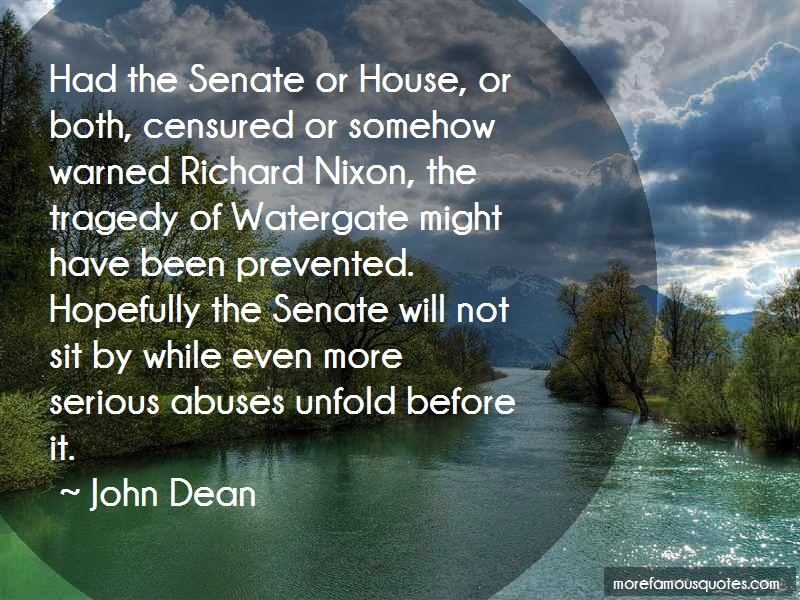 John Dean Quotes: Had The Senate Or House Or Both Censured