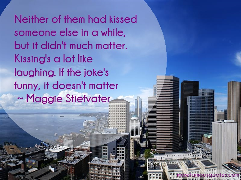 Maggie Stiefvater Quotes: Neither of them had kissed someone else