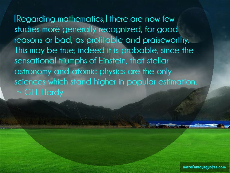 G.H. Hardy Quotes: Regarding mathematics there are now few