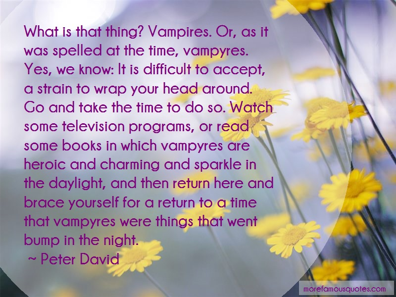 Peter David Quotes: What is that thing vampires or as it was