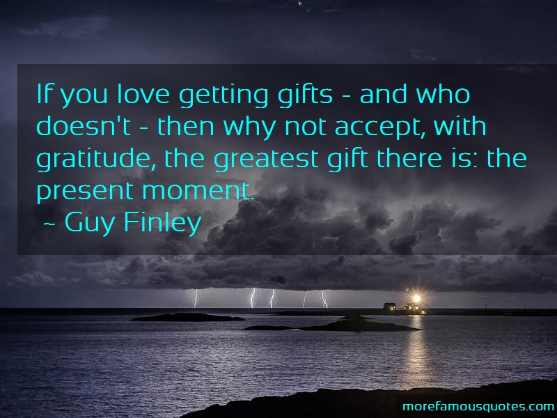 Guy Finley Quotes: If you love getting gifts and who doesnt