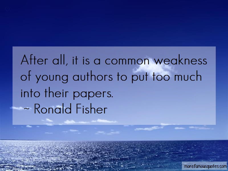Ronald Fisher Quotes: After all it is a common weakness of