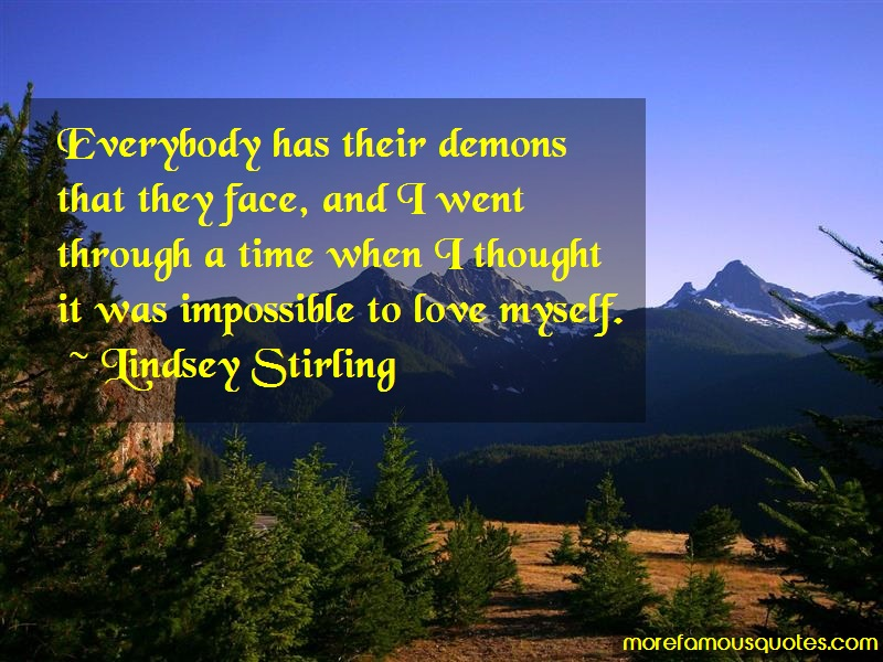 Lindsey Stirling Quotes: Everybody has their demons that they