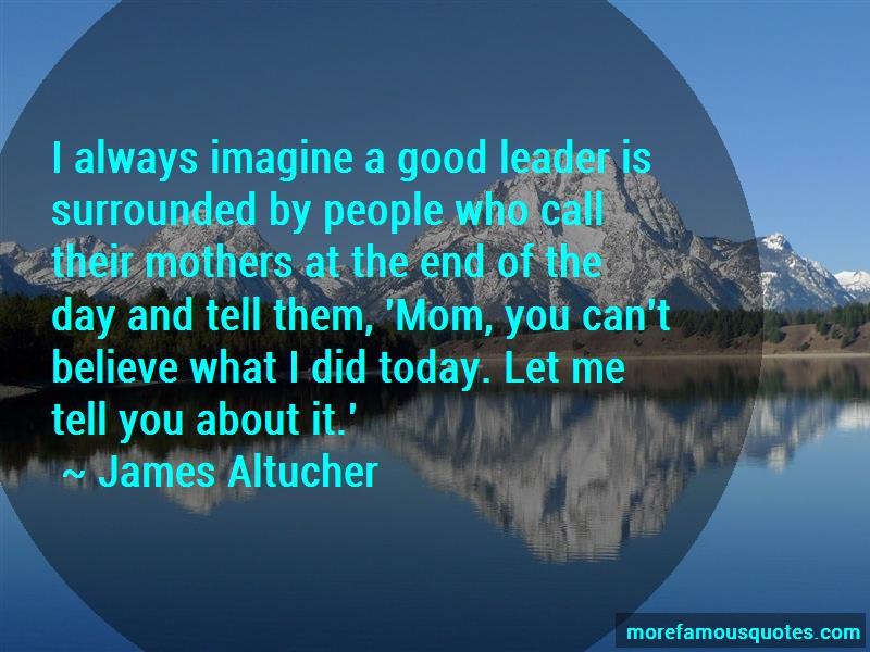 James Altucher Quotes: I Always Imagine A Good Leader Is