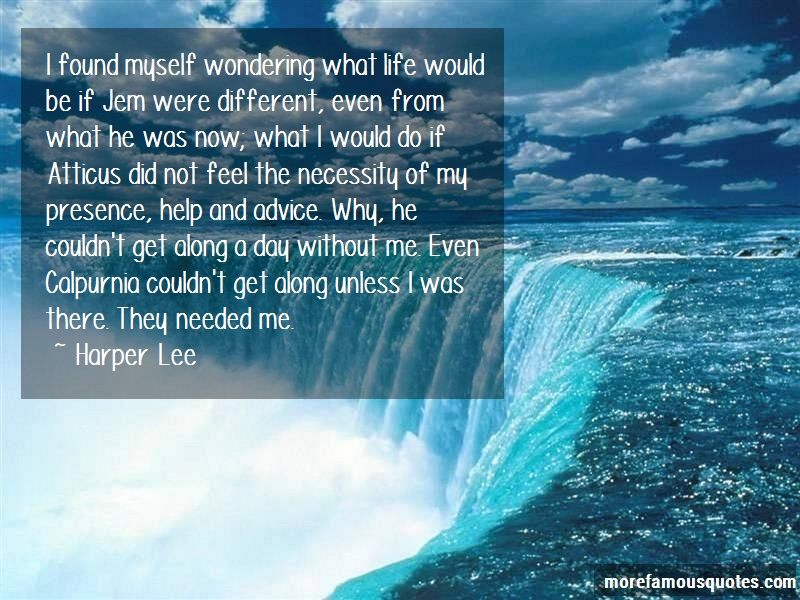 Harper Lee Quotes: I found myself wondering what life would