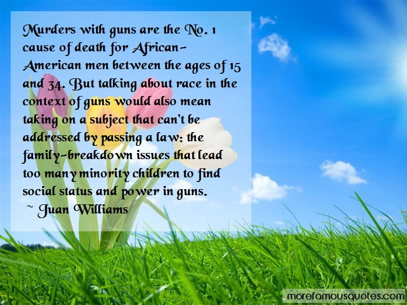 Juan Williams Quotes: Murders With Guns Are The No 1 Cause Of