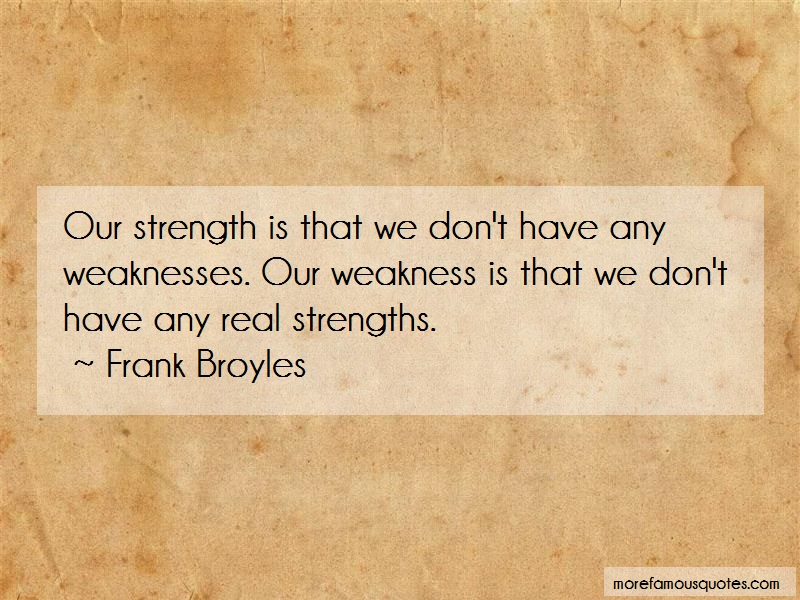 Frank Broyles Quotes: Our strength is that we dont have any
