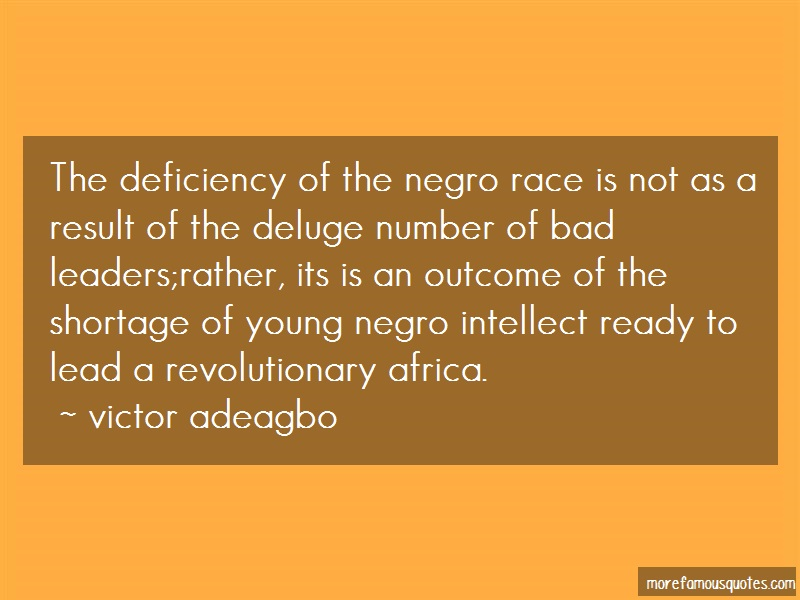 Victor Adeagbo Quotes: The deficiency of the negro race is not