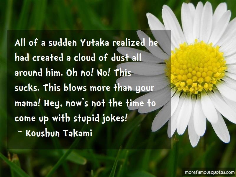 Koushun Takami Quotes: All Of A Sudden Yutaka Realized He Had