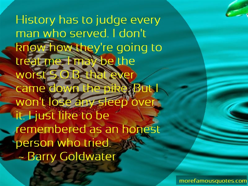 Barry Goldwater Quotes: History has to judge every man who