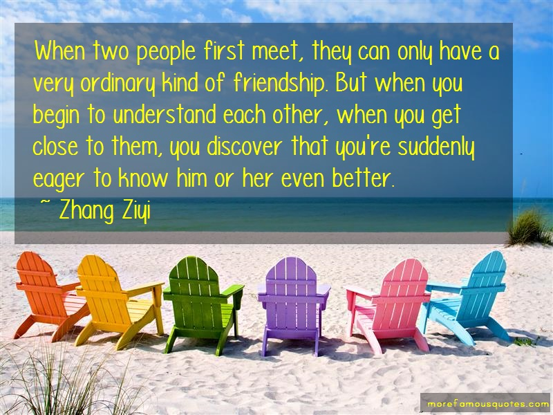 Zhang Ziyi Quotes: When two people first meet they can only