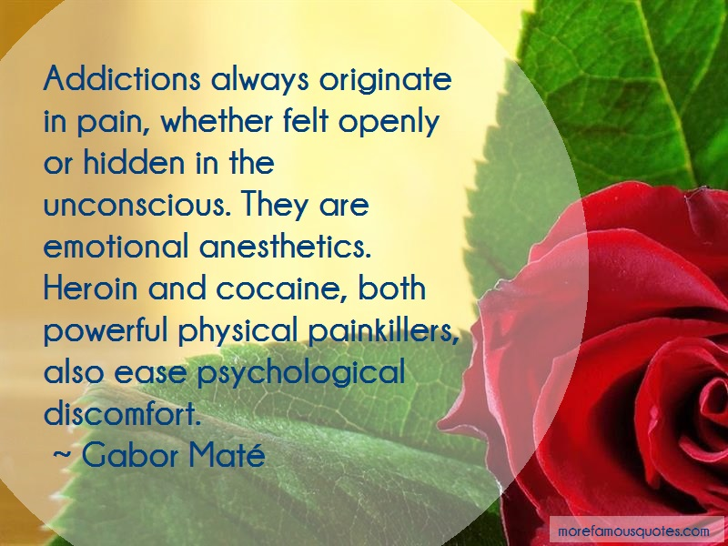 Gabor Maté Quotes: Addictions always originate in pain