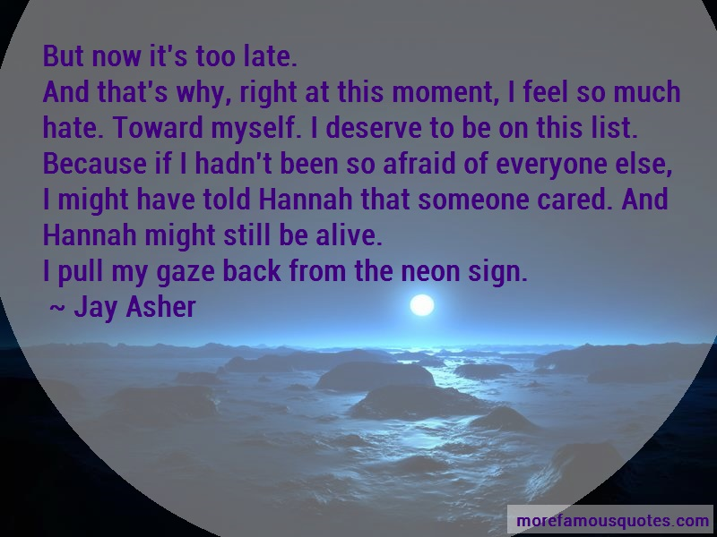 Jay Asher Quotes: But now its too late and thats why right