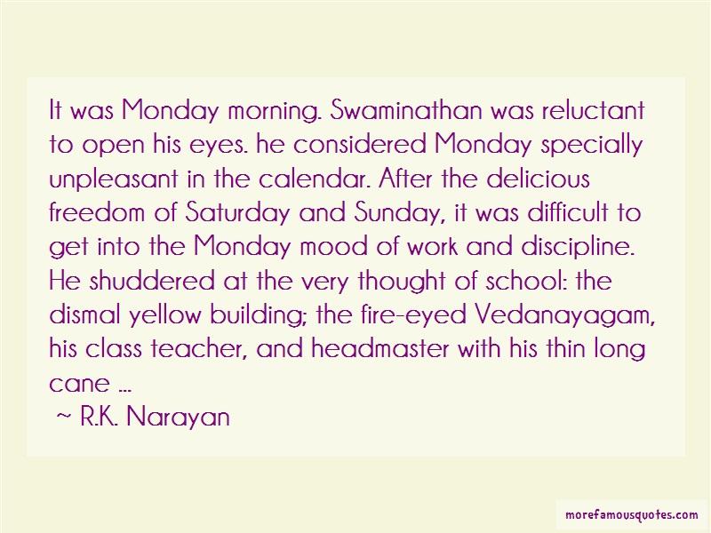 R.K. Narayan Quotes: It was monday morning swaminathan was