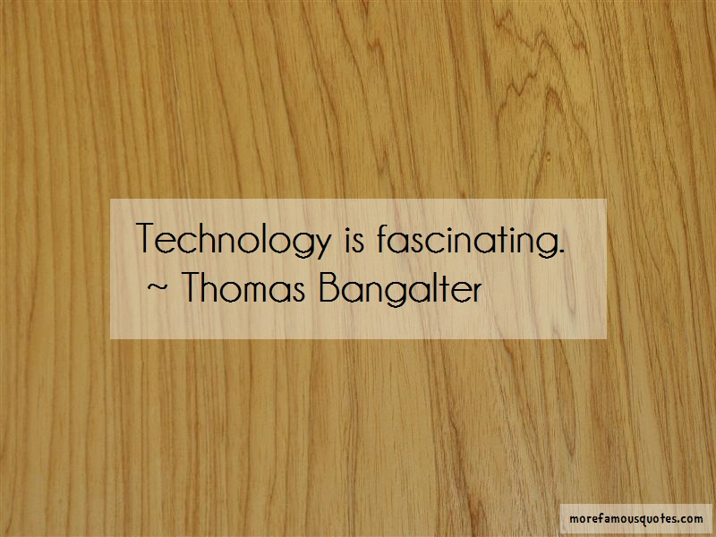 Thomas Bangalter Quotes: Technology is fascinating