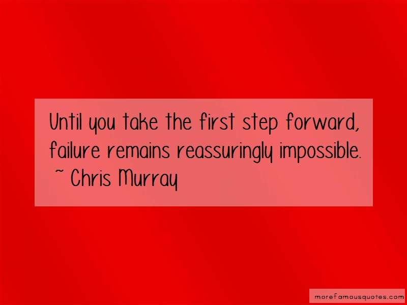 Chris Murray Quotes: Until you take the first step forward
