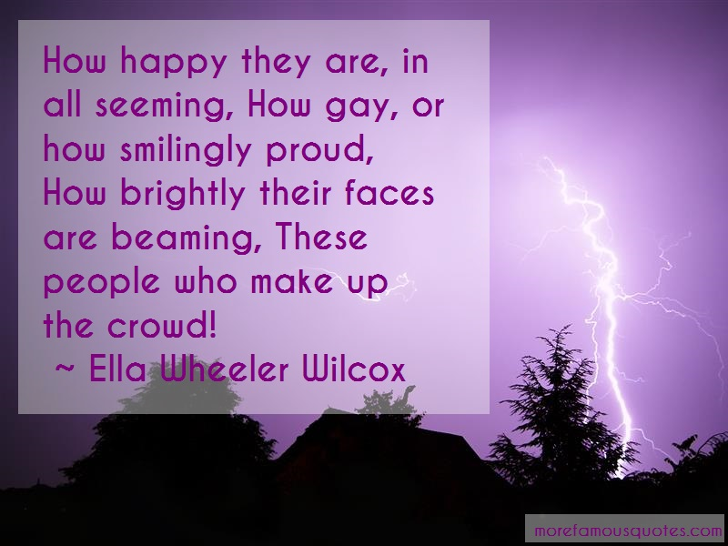 Ella Wheeler Wilcox Quotes: How happy they are in all seeming how