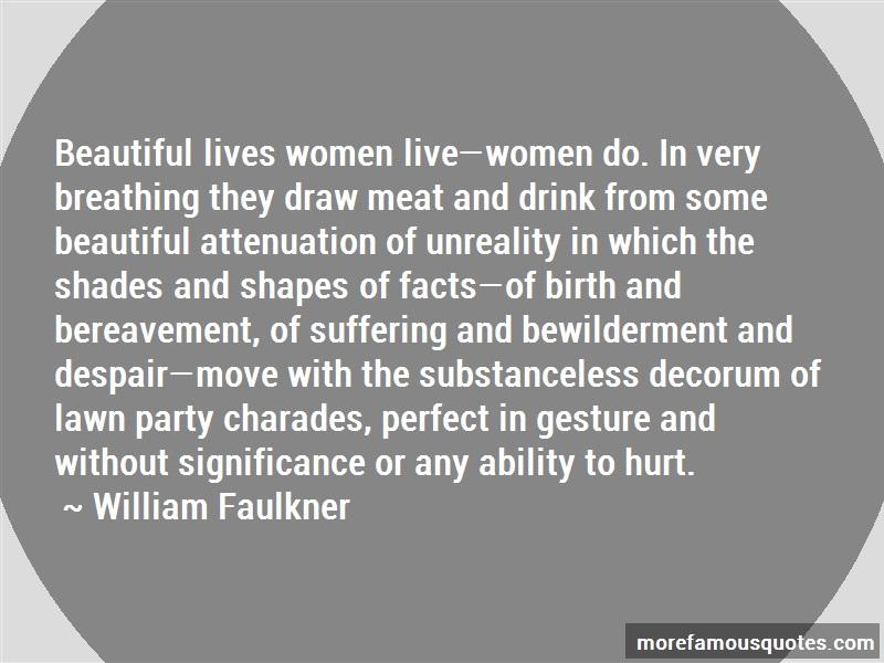 William Faulkner Quotes: Beautiful lives women livewomen do in