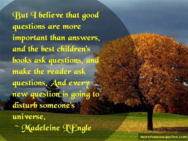Madeleine L'Engle Quotes: But I Believe That Good Questions Are