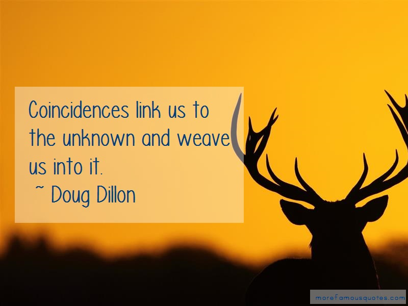 Doug Dillon Quotes: Coincidences Link Us To The Unknown And