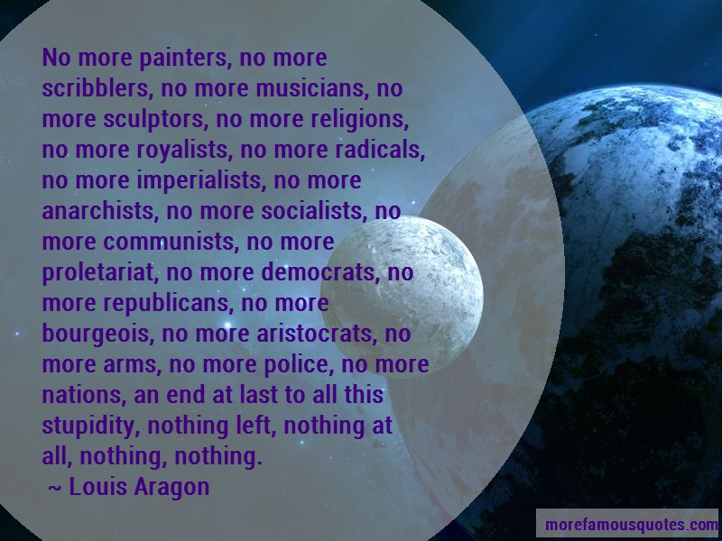 Louis Aragon Quotes: No more painters no more scribblers no