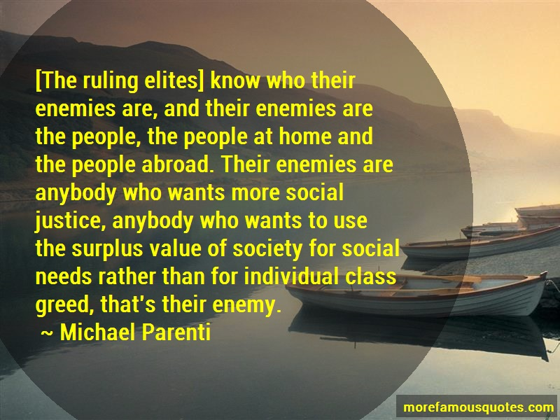 Michael Parenti Quotes: The ruling elites know who their enemies