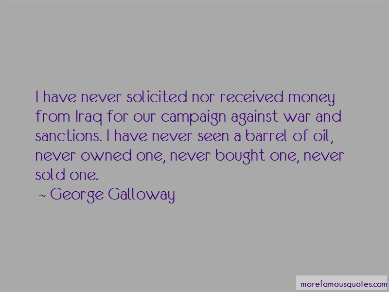 George Galloway Quotes: I have never solicited nor received