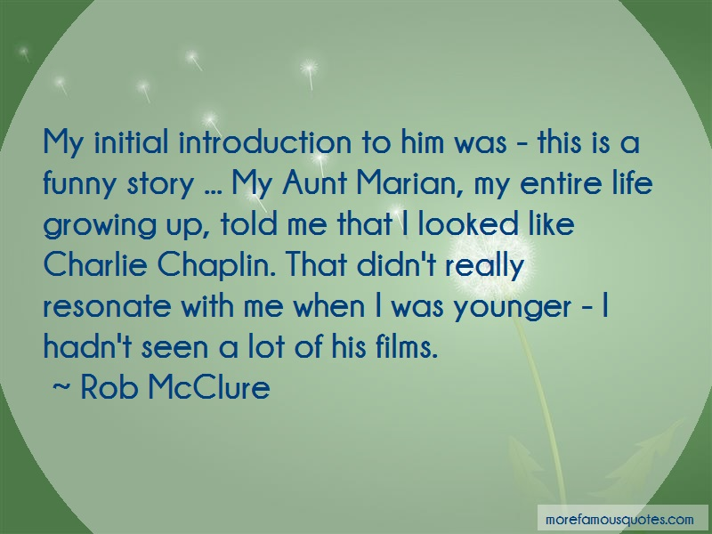 Rob McClure Quotes: My Initial Introduction To Him Was This