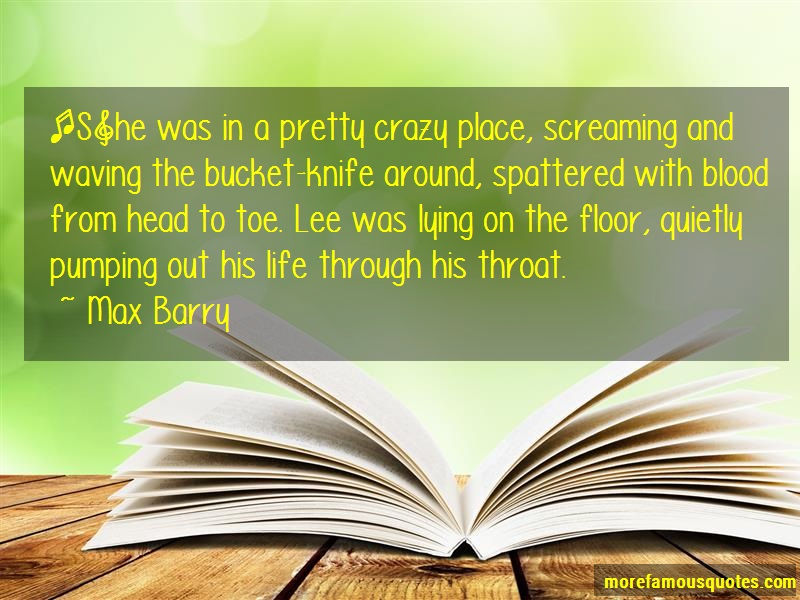 Max Barry Quotes: S he was in a pretty crazy place