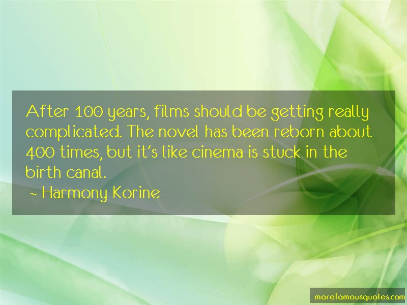 Harmony Korine Quotes: After 100 years films should be getting