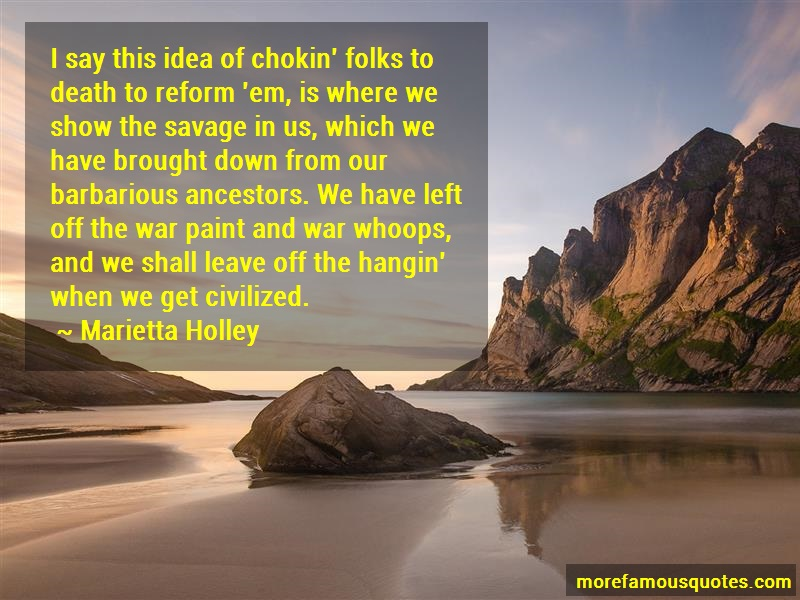 Marietta Holley Quotes: I Say This Idea Of Chokin Folks To Death