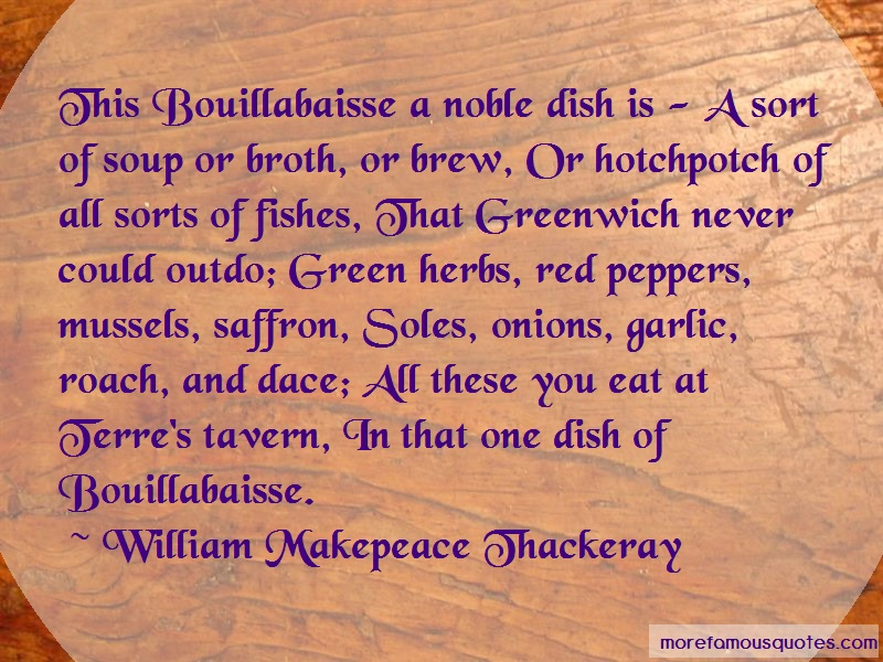 William Makepeace Thackeray Quotes: This Bouillabaisse A Noble Dish Is A