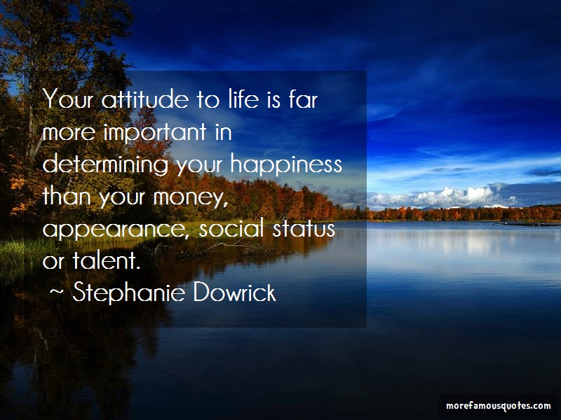 Stephanie Dowrick Quotes: Your attitude to life is far more