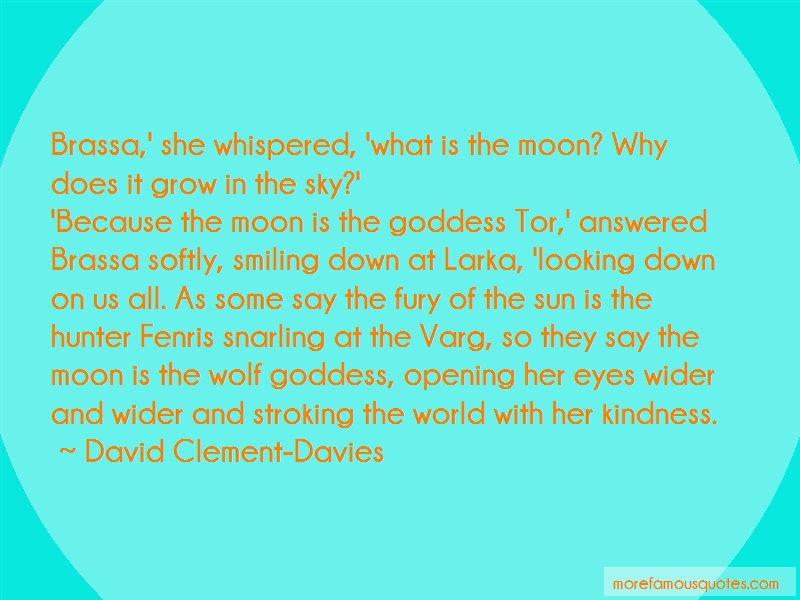 David Clement-Davies Quotes: Brassa she whispered what is the moon