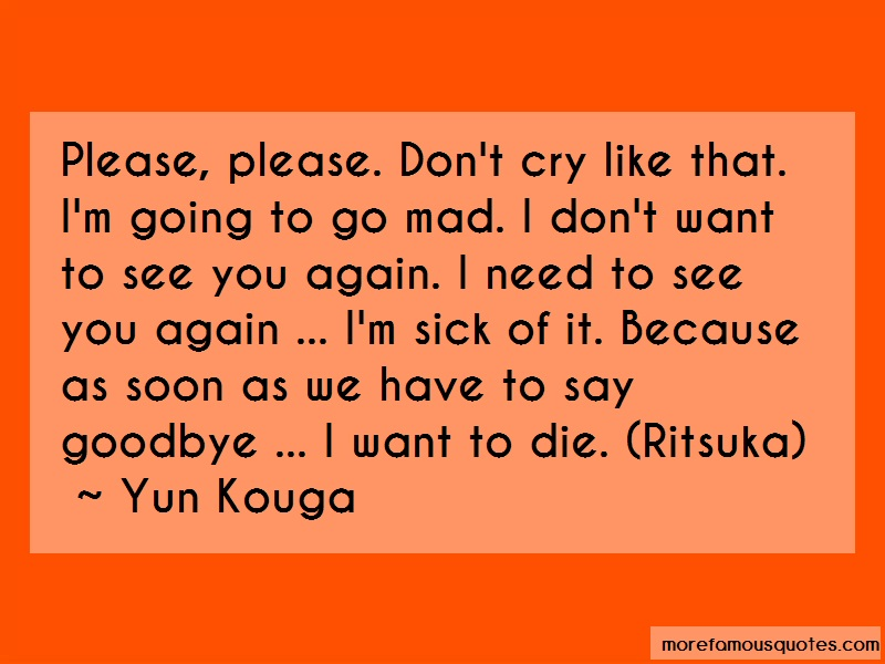Yun Kouga Quotes: Please Please Dont Cry Like That Im