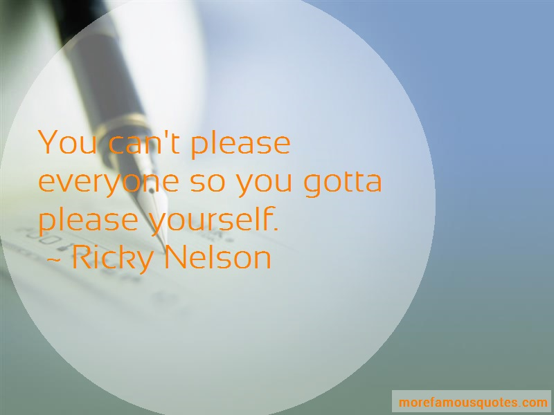 Ricky Nelson Quotes: You Cant Please Everyone So You Gotta