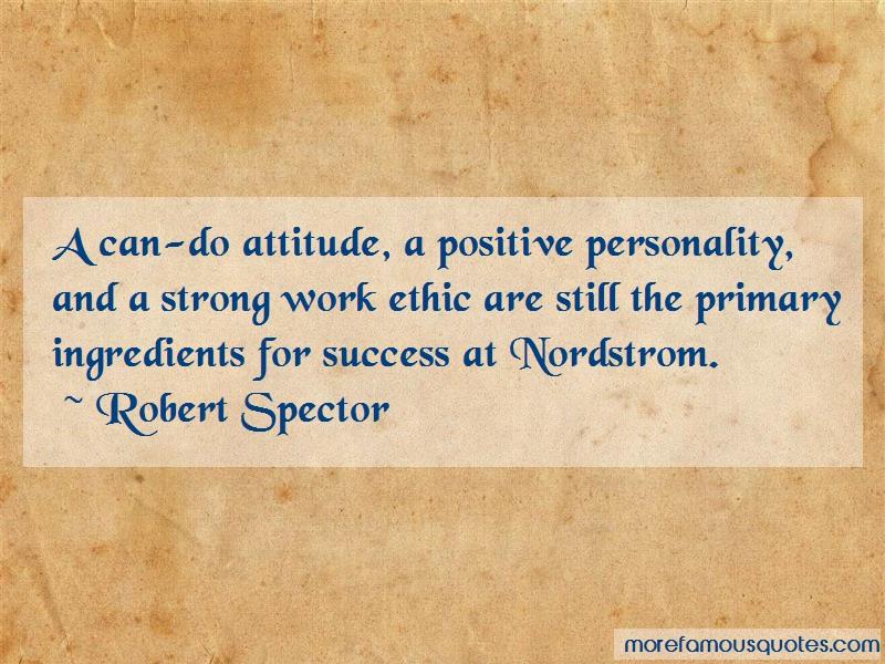 Robert Spector Quotes: A can do attitude a positive personality