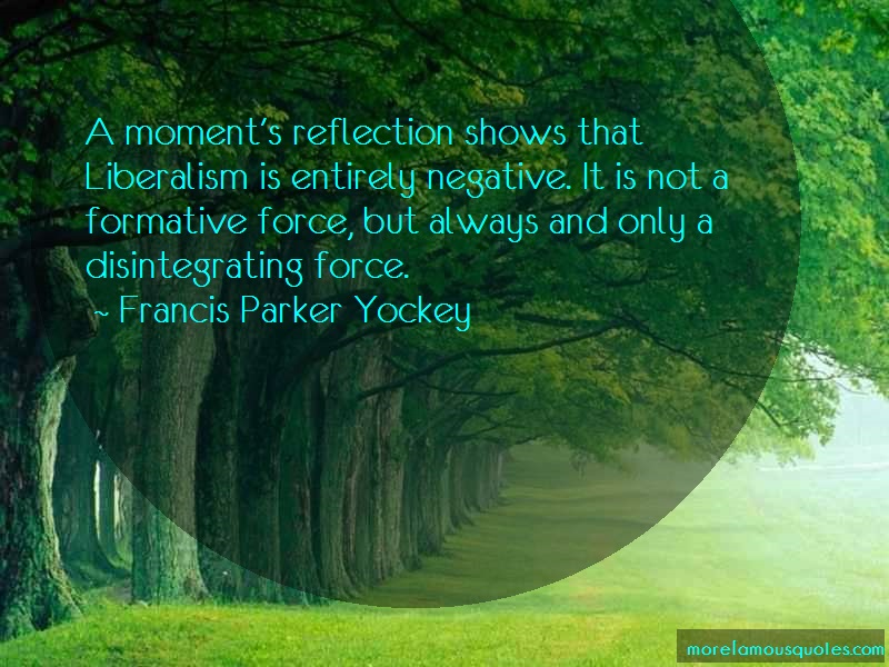 Francis Parker Yockey Quotes: A moments reflection shows that