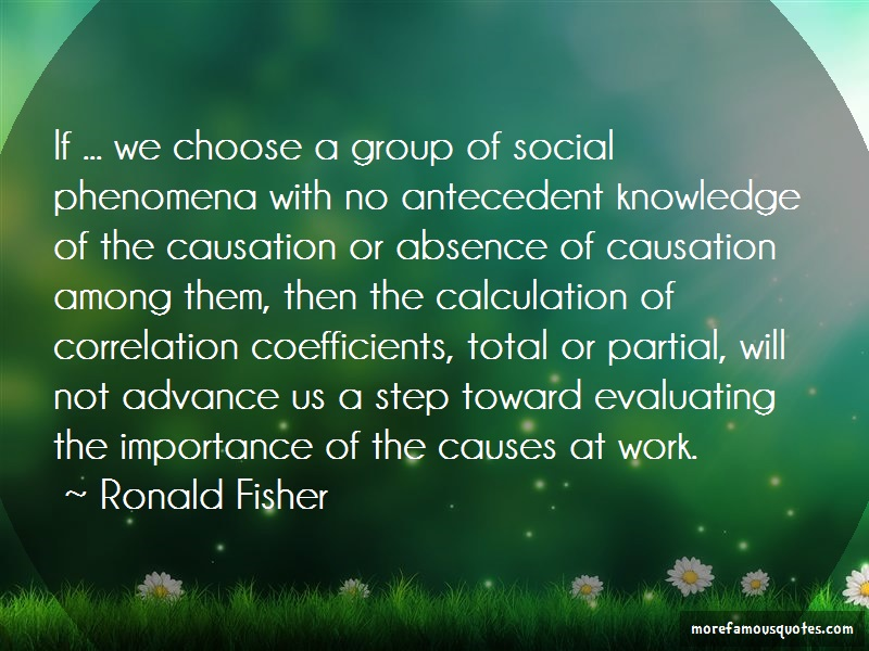 Ronald Fisher Quotes: If we choose a group of social phenomena