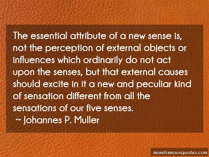 Johannes P. Muller Quotes: The essential attribute of a new sense